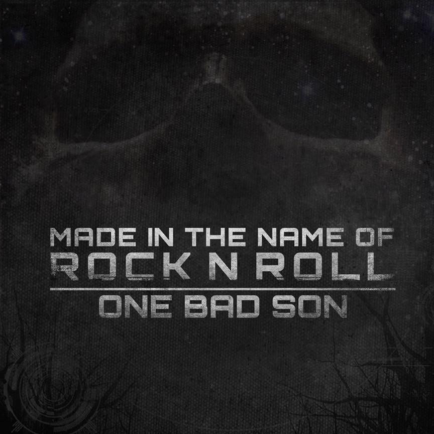 One Bad Son Made in the name of Rock N Roll