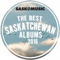 The Best Saskatchewan Albums of 2016!