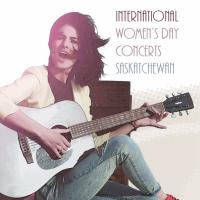 International Women's Day Concerts, March 7-8 across Saskatchewan