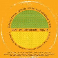 Got It Covered: Saskatchewan Artists Cover Saskatchewan Songs, Vol. 3